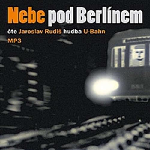Audiokniha Nebe pod Berlínem - Jaroslav Rudiš - Jaroslav Rudiš
