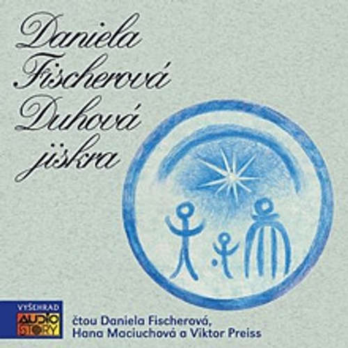 Audiokniha Duhová jiskra - Daniela Fischerová - Daniela Fischerová