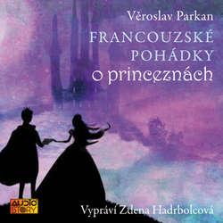 Audiokniha Francouzské pohádky o princeznách - Věroslav Parkan - Zdena Hadrbolcová
