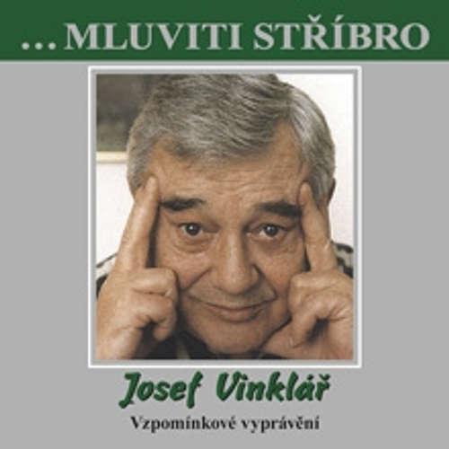 Audiokniha Mluviti stříbro - Josef Vinklář - Vzpomínkové vyprávění - Josef Vinklář - Josef Vinklář