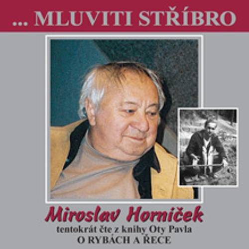 Mluviti stříbro s Miroslavem Horníčkem - O rybách a řece - Ota Pavel (Audiokniha)