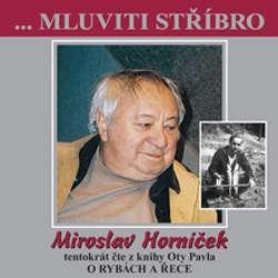 Audiokniha Mluviti stříbro s Miroslavem Horníčkem - O rybách a řece - Ota Pavel - Miroslav Horníček
