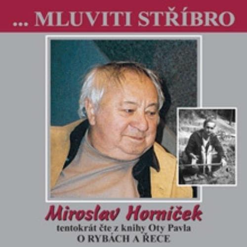 Mluviti stříbro s Miroslavem Horníčkem - O rybách a řece