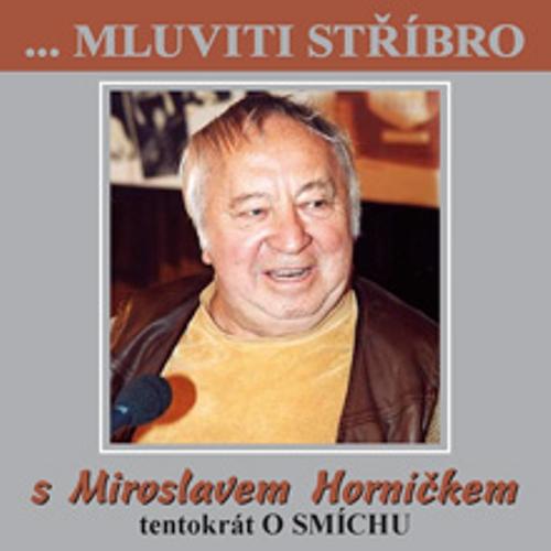 Mluviti stříbro s Miroslavem Horníčkem - O smíchu - Miroslav Horníček (Audiokniha)