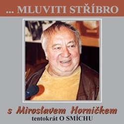 Audiokniha Mluviti stříbro s Miroslavem Horníčkem - O smíchu - Miroslav Horníček - Miroslav Horníček