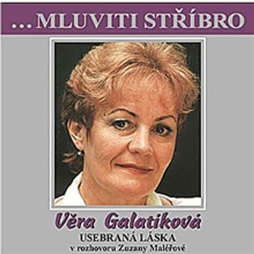 Mluviti stříbro - Vera Galatíková: Usebraná láska