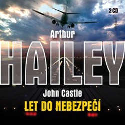 Audiokniha Let do nebezpečí - Arthur Hailey - Vladimír Čech