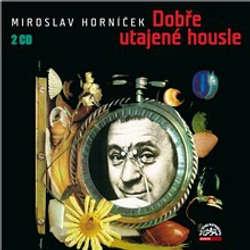 Audiokniha Dobře utajené housle - Miroslav Horníček - Miroslav Horníček