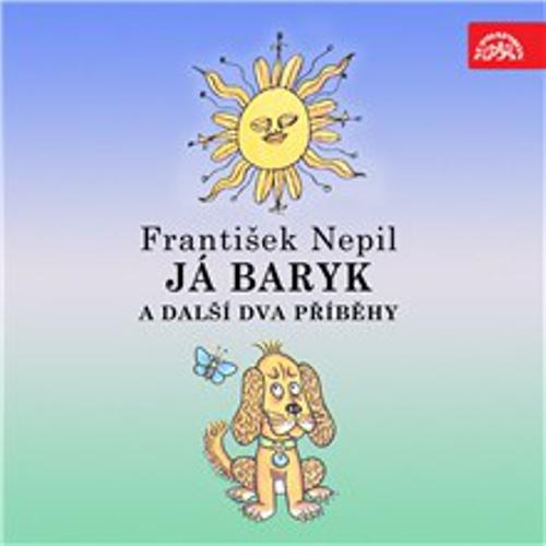 Já Baryk a další dva příběhy - František Nepil (Audiokniha)