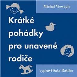 Audiokniha Krátké pohádky pro unavené rodiče - Michal Viewegh - Saša Rašilov