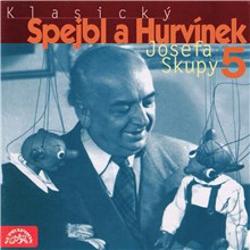 Klasický Spejbl a Hurvínek Josefa Skupy 5 - Josef Skupa (Audiokniha)