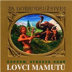 Lovci mamutů - Kopčem, strážce ohně - Tomáš Vondrovic (Audiokniha)