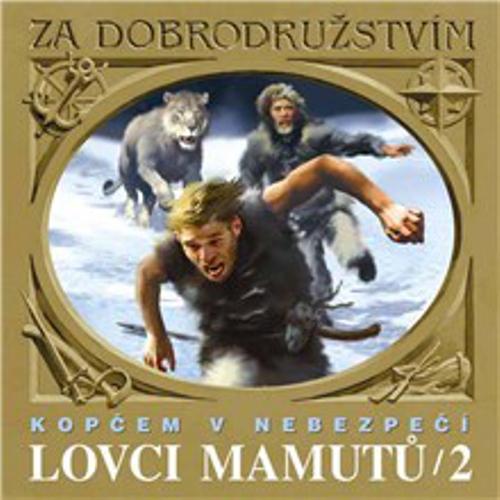 Lovci mamutů - Kopčem v nebezpečí - Tomáš Vondrovic (Audiokniha)