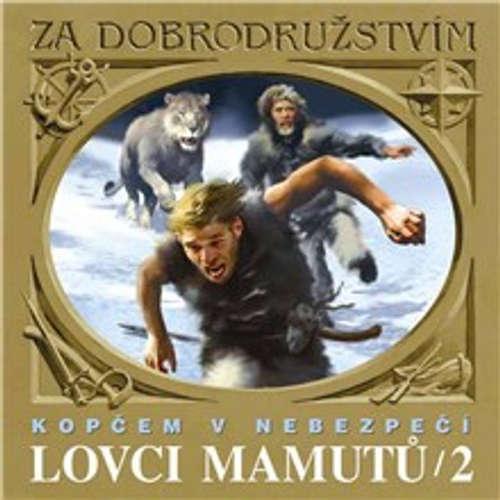 Audiokniha Lovci mamutů - Kopčem v nebezpečí - Tomáš Vondrovic - Petr Kostka