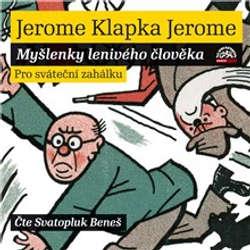 Audiokniha Myšlenky lenivého člověka - Jerome Klapka Jerome - Svatopluk Beneš