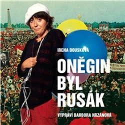Audiokniha Oněgin byl Rusák - Irena Dousková - Barbora Hrzánová