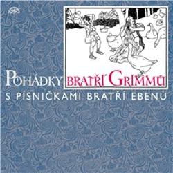 Pohádky bratří Grimmů /s písničkami bratří Ebenů/ - Jacob Grimm (Audiokniha)