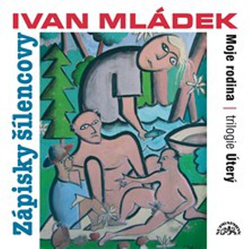 Zápisky šílencovy (Trilogie úterý, Moje rodina) - Ivan Mládek (Audiokniha)