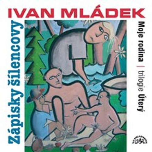Audiokniha Zápisky šílencovy (Trilogie úterý, Moje rodina) - Ivan Mládek - Ivan Mládek