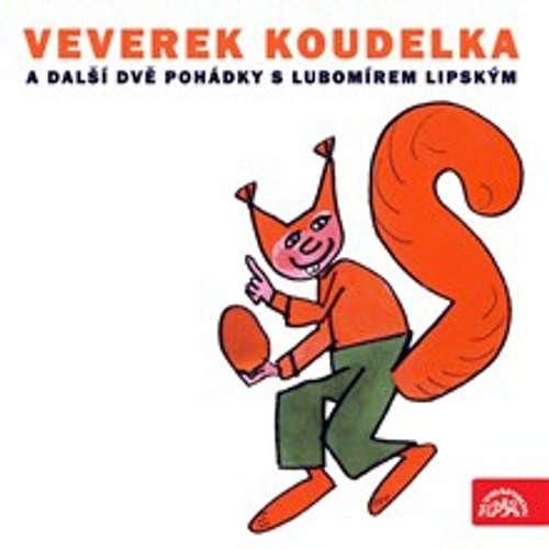 Audiokniha Veverek Koudelka a další dvě pohádky s Lubomírem Lipským - Miloslav Jágr - Lubomír Lipský