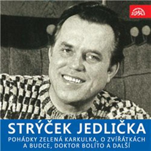 Strýček Jedlička - Pohádky Zelená Karkulka, O zvířátkách a budce, Doktor Bolíto a další