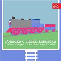 Pohádka o vláčku kolejáčku, Zvířátka a loupežníci a 3 další - Václav Čtvrtek (Audiokniha)
