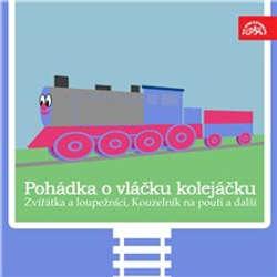 Audiokniha Pohádka o vláčku kolejáčku, Zvířátka a loupežníci a 3 další - Václav Čtvrtek - Václav Postránecký