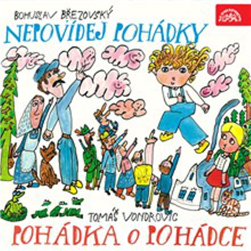 Nepovídej pohádky, Pohádka o Pohádce - Bohuslav Březovský (Audiokniha)