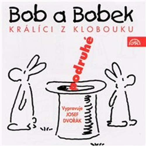 Audiokniha Bob a Bobek - Králíci z klobouku podruhé - Jiří Šebánek - Josef Dvořák