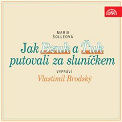Jak Bzuk a Ťuk putovali za sluníčkem - Marie Šolleová (Audiokniha)