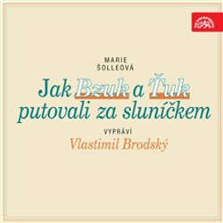 Audiokniha Jak Bzuk a Ťuk putovali za sluníčkem - Marie Šolleová - Vlastimil Brodský