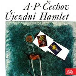 Audiokniha Újezdní Hamlet - Anton Pavlovič Čechov - Miroslav Částek