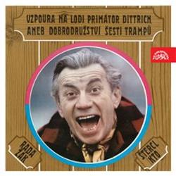 Vzpoura na lodi Primátor Dittrich aneb Dobrodružství šesti trampů - Jaroslav Žák (Audiokniha)