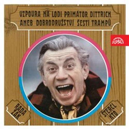 Audiokniha Vzpoura na lodi Primátor Dittrich aneb Dobrodružství šesti trampů - Jaroslav Žák - Jaroslav Štercl