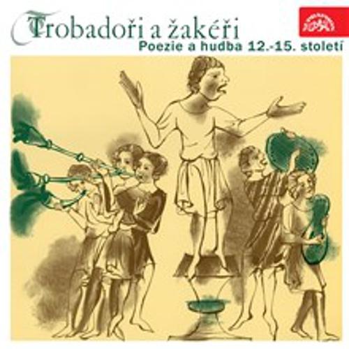 Trobadoři a žakéři. Poezie a hudba 12.-15. století -  Různí (Audiokniha)