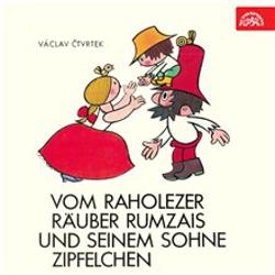 Vom raholezer Räuber Rumzais und seinem Sohne Zipfelchen - Václav Čtvrtek (Hoerbuch)
