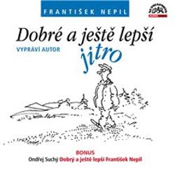 Dobré a ještě lepší jitro - František Nepil (Audiokniha)