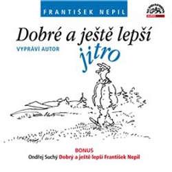 Audiokniha Dobré a ještě lepší jitro - František Nepil - František Nepil