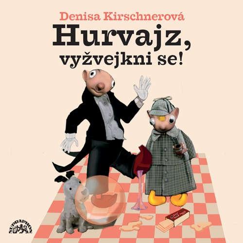 Audiokniha Hurvajz, vyžvejkni se! - Denisa Kirschnerová - Helena Štáchová