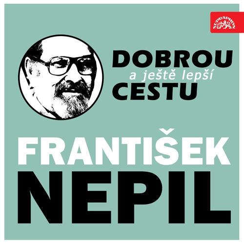 Dobrou a ještě lepší cestu - František Nepil (Audiokniha)