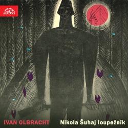 Nikola Šuhaj loupežník. Vybrané části románu - Ivan Olbracht (Audiokniha)