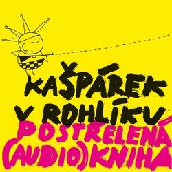 Kašpárek v rohlíku - Postřelená (audio)kniha - Ondřej Pečenka (Audiokniha)