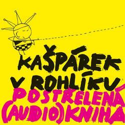 Audiokniha Kašpárek v rohlíku - Postřelená (audio)kniha - Ondřej Pečenka - Jiří Lábus