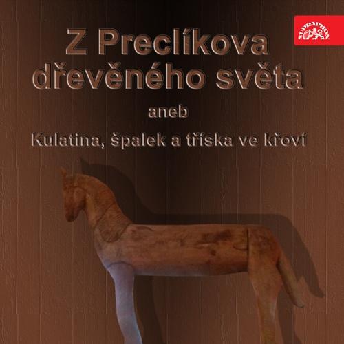 Z Preclíkova dřevěného světa aneb Kulatina, špalek a tříska ve křoví - Milan Friedl (Audiokniha)