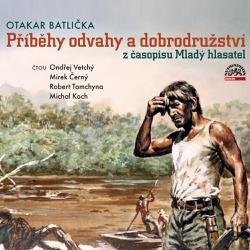 Příběhy odvahy a dobrodružství z časopisu Mladý hlasatel - Otakar Batlička (Audiokniha)
