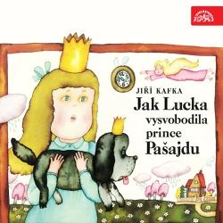 Jak Lucka vysvobodila prince Pašajdu - Jiří Kafka (Audiokniha)