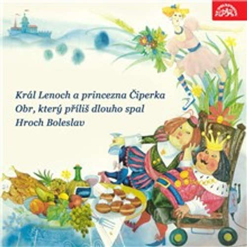 Audiokniha Král Lenoch a princezna Čiperka, Obr, který příliš dlouho spal, Hroch Boleslav - Jan Kramařík - Josef Větrovec