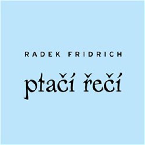 Ptačí řečí - Radek Fridrich (Audiokniha)