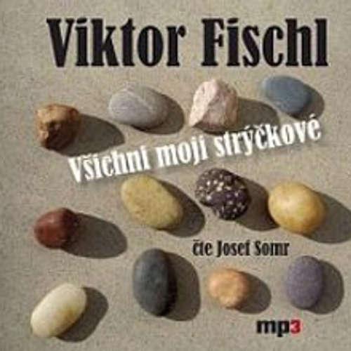 Audiokniha Všichni moji strýčkové - Viktor Fischl - Josef Somr