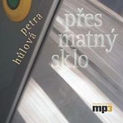 Přes matný sklo - Petra Hůlová (Audiokniha)